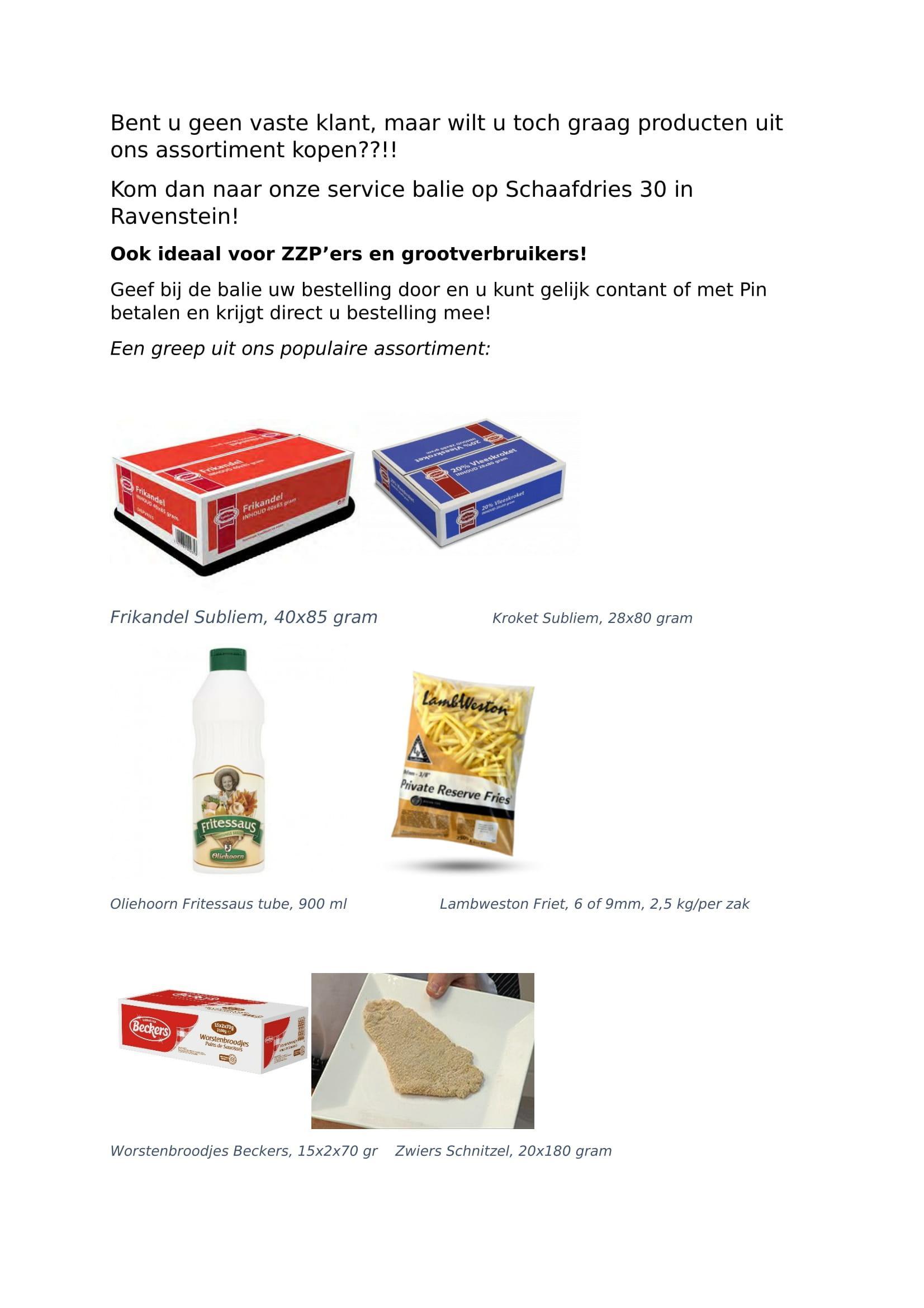 Geinteresseerd in bepaalde producten, maar nog geen vaste klant? Kom dan afhalen aan onze service balie!